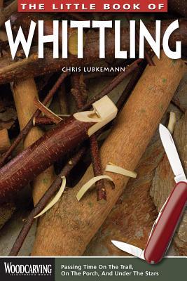 The Little Book of Whittling - Lubkemann, Chris