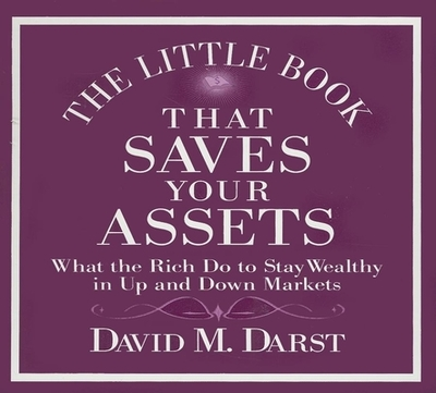 The Little Book That Saves Your Assets: What the Rich Do to Stay Wealthy in Up and Down Markets - Darst, David M, and Pratt, Sean (Read by)