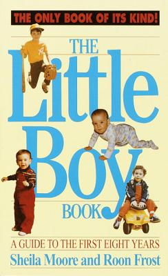 The Little Boy Book: A Guide to the First Eight Years - Moore, Shelia, and Moore, Sheila, and Frost, Roon