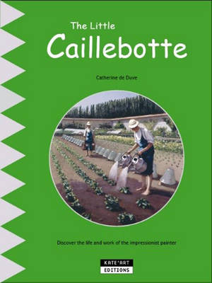 The Little Caillebotte: Discover His Life, His Work and His Multiple Talents - de Duve, Catherine