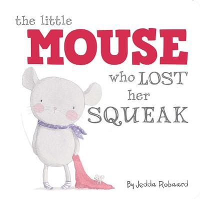 The Little Mouse Who Lost Her Squeak - Robaard, Jedda