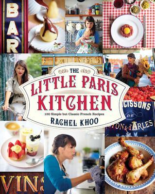 The Little Paris Kitchen: 120 Simple But Classic French Recipes - Khoo, Rachel