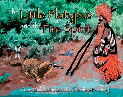 The Little Platypus and the Fire Spirit - Koorang, Mundara