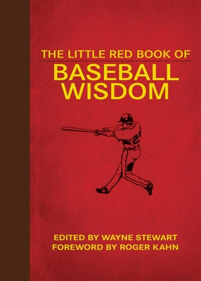 The Little Red Book of Baseball Wisdom - Stewart, Wayne (Editor), and Kahn, Roger (Foreword by)