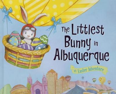 The Littlest Bunny in Albuquerque: An Easter Adventure - Jacobs, Lily