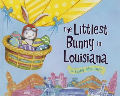 The Littlest Bunny in Louisiana: An Easter Adventure - Jacobs, Lily