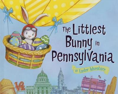 The Littlest Bunny in Pennsylvania: An Easter Adventure - Jacobs, Lily