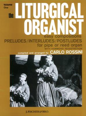 The Liturgical Organist, Vol 1: Easy Compositions -- Preludes/Interludes/Postludes for Pipe or Reed Organ with Hammond Registrations - Rossini, Carlo