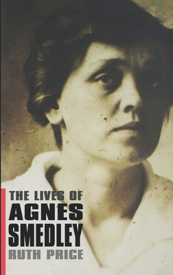 The Lives of Agnes Smedley - Price, Ruth