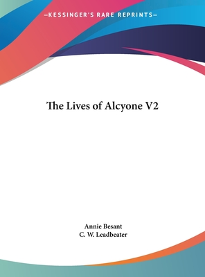 The Lives of Alcyone V2 - Besant, Annie Wood, and Leadbeater, C W