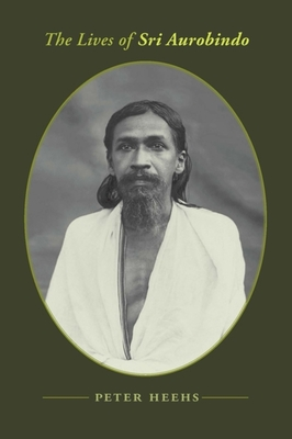 The Lives of Sri Aurobindo - Heehs, Peter