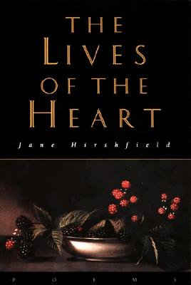 The Lives of the Heart: Poems - Hirshfield, Jane