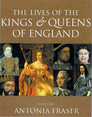 The Lives of the Kings and Queens of England - Fraser, Antonia (Editor)