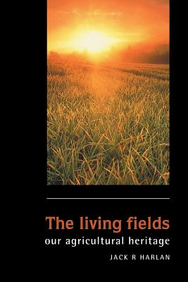 The Living Fields: Our Agricultural Heritage - Harlan, Jack R