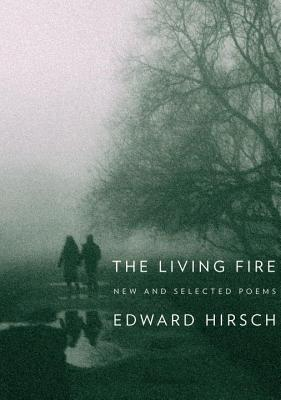 The Living Fire: New and Selected Poems 1975-2010 - Hirsch, Edward