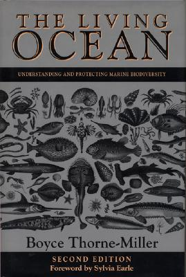 The Living Ocean Living Ocean Living Ocean: Understanding and Protecting Marine Biodiversity Understanding and Protecting Marine Biodiversity Understanding and Protecting Marine Biodiversity - Thorne-Miller, Boyce, and Earle, Sylvia A, PhD (Foreword by)