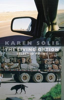 The Living Option: Selected Poems - Solie, Karen
