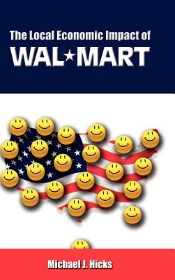 The Local Economic Impact of Wal-Mart - Hicks, Michael J