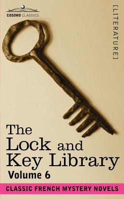 The Lock and Key Library: Classic French Mystery Novels Volume 6 - Hawthorne, Julian (Editor)