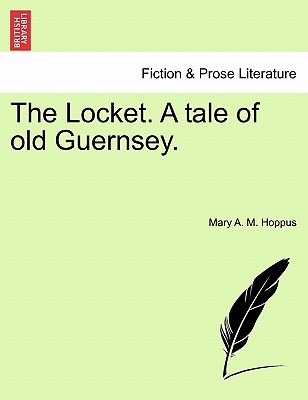 The Locket. a Tale of Old Guernsey. - Hoppus, Mary A M
