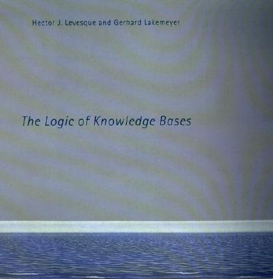 The Logic of Knowledge Bases - Levesque, Hector J, and Lakemeyer, Gerhard
