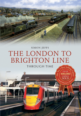 The London to Brighton Line Through Time - Jeffs, Simon