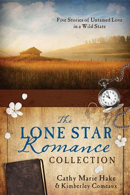 The Lone Star Romance Collection: Five Stories of Untamed Love in a Wild State - Hake, Cathy Marie, and Comeaux, Kimberley