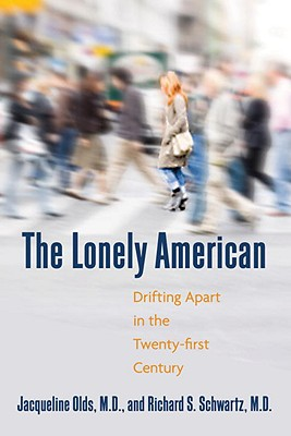 The Lonely American: Drifting Apart in the Twenty-First Century - Olds, Jacqueline, M.D., and Schwartz, Richard S, M.D.