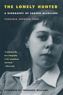 The Lonely Hunter: A Biography of Carson McCullers - Carr, Virginia Spencer