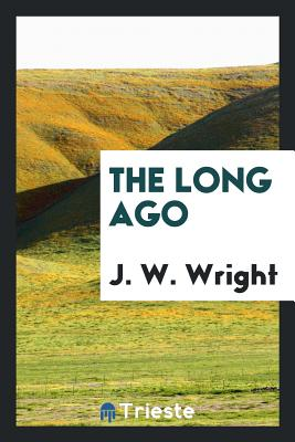 The Long Ago - Wright, J W