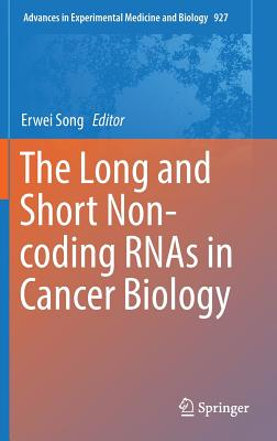 The Long and Short Non-Coding Rnas in Cancer Biology 2016 - Song, Erwei (Editor)