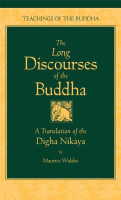 The Long Discourses of the Buddha: A Translation of the Digha Nikaya - Walshe, Maurice O (Translated by), and Walsh, Maurice (Translated by), and Sumedho (Foreword by)