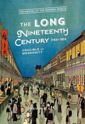 The Long Nineteenth Century, 1750-1914: Crucible of Modernity - Getz, Trevor R.