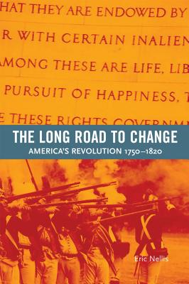 The Long Road to Change: America's Revolution, 1750-1820 - Nellis, Eric