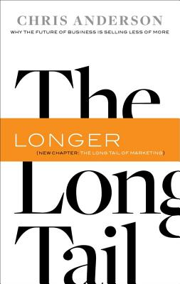 The Long Tail: Why the Future of Business Is Selling Less of More - Anderson, Chris