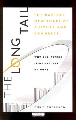 The Long Tail: Why the Future of Business Is Selling Less of More - Anderson, Chris, and Nissley, Christopher (Read by)