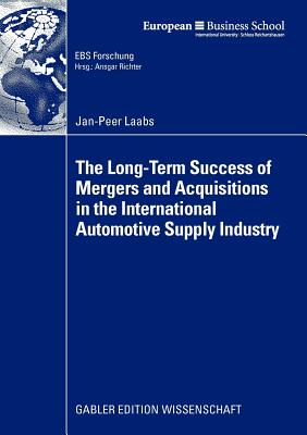 The Long-Term Success of Mergers and Acquisitions in the International Automotive Supply Industry - Laabs, Jan-Peer