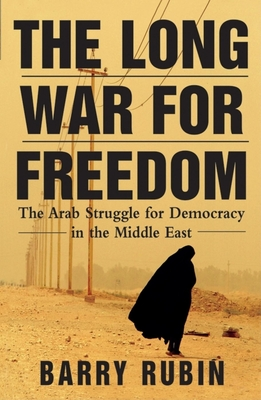 The Long War for Freedom: The Arab Struggle for Democracy in the Middle East - Rubin, Barry