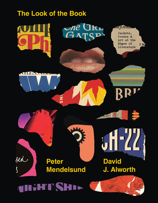The Look of the Book: Jackets, Covers, and Art at the Edges of Literature - Mendelsund, Peter, and Alworth, David J