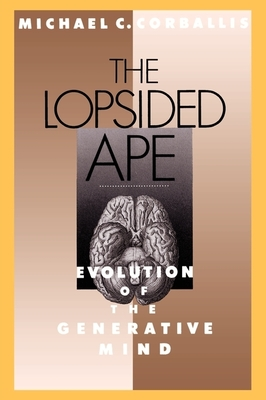 The Lopsided Ape: Evolution of the Generative Mind - Corballis, Michael C