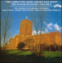 The Lord is My Light and My Salvation: The Psalms of David, Vol. 6 - Geoffrey Morgan (organ); Guildford Cathedral Choir (choir, chorus)
