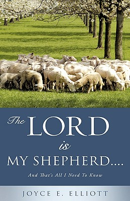The Lord Is My Shepherd..... - Elliott, Joyce E