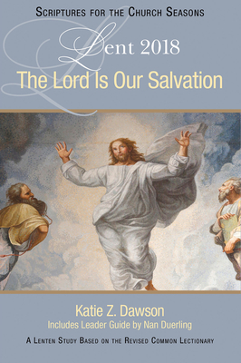 The Lord Is Our Salvation: A Lenten Study Based on the Revised Common Lectionary - Dawson, Katie Z