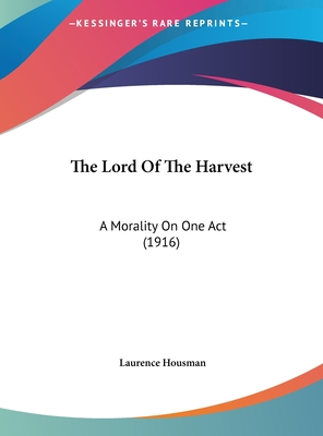 The Lord of the Harvest: A Morality on One Act (1916) - Housman, Laurence