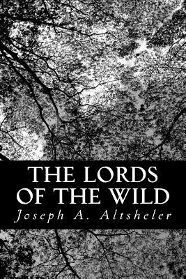 The Lords of the Wild: A Story of the Old New York Border - Altsheler, Joseph a