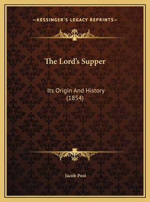 The Lord's Supper: Its Origin and History (1854) - Post, Jacob