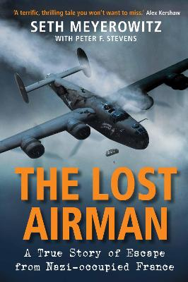 The Lost Airman: A True Story of Escape from Nazi-occupied France - Meyerowitz, Seth