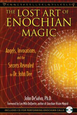 The Lost Art of Enochian Magic: Angels, Invocations, and the Secrets Revealed to Dr. John Dee - DeSalvo, John, and DuQuette, Lon Milo (Foreword by)