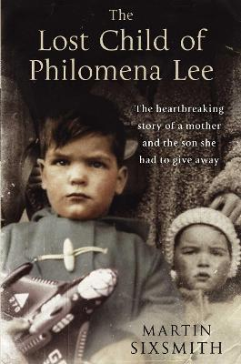 The Lost Child of Philomena Lee: A Mother, Her Son, and a Fifty-Year Search - Sixsmith, Martin