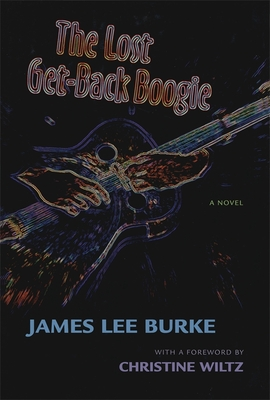 The Lost Get-Back Boogie - Burke, James Lee, and Wiltz, Christine (Foreword by)
